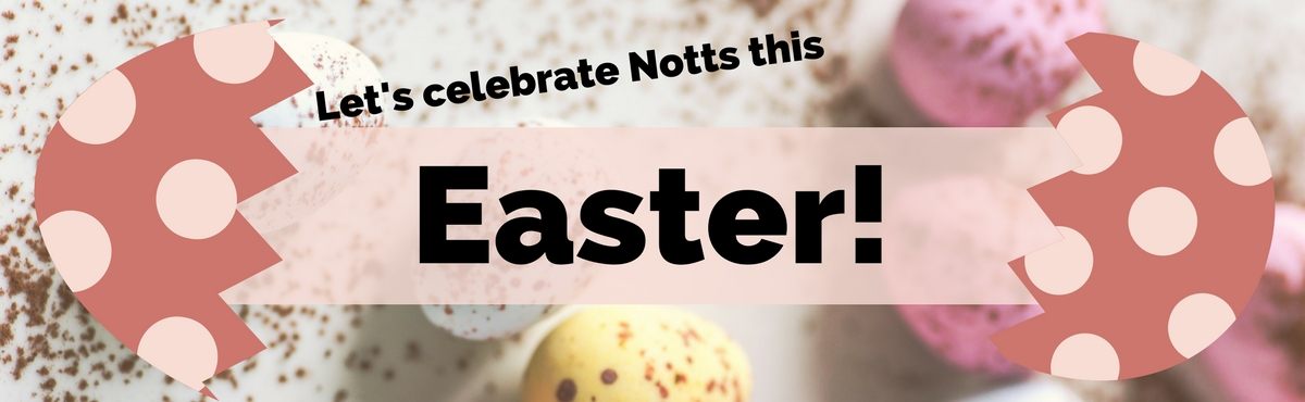 Let's celebrate Notts this Easter!